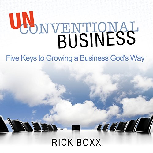 Unconventional Business: Five Keys to Growing a Business God's Way audiobook cover art