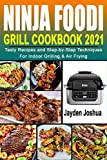 Ninja Foodi Grill Cookbook 2021: Tasty Recipes and Step-by-Step Techniques For Indoor Grilling & Air Frying