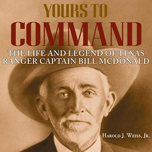 Yours to Command: The Life and Legend of Texas Ranger Captain Bill McDonald  audiobook cover art