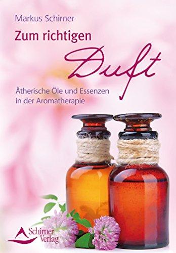 Zum richtigen Duft- Ätherische Öle und Essenzen in der Aromatherapie