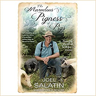 The Marvelous Pigness of Pigs     Respecting and Caring for All God's Creation              By:                                                                                                                                 Joel Salatin                               Narrated by:                                                                                                                                 Joel Salatin                      Length: 10 hrs and 21 mins     469 ratings     Overall 4.8