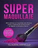 SUPERMAQUILLAJE: Cómo obtener un maquillaje natural para el día y espectacular para la noche en apenas 15 minutos o menos