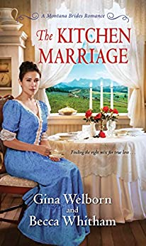 The Kitchen Marriage (A Montana Brides Romance Book 2) by [Gina Welborn, Becca Whitham]