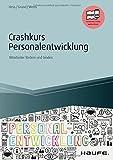 Crashkurs Personalentwicklung - inkl. Arbeitshilfen online: Mitarbeiter fördern und binden