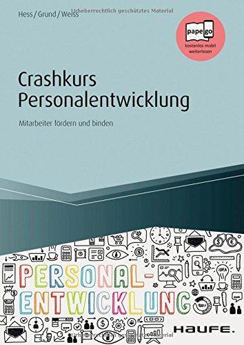 Crashkurs Personalentwicklung - inkl. Arbeitshilfen online: Mitarbeiter fördern und binden (Haufe Fachbuch)