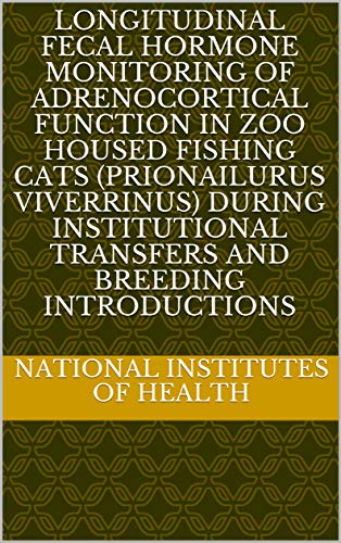 Longitudinal fecal hormone monitoring of adrenocortical function in zoo housed fishing cats (Prionailurus viverrinus) during institutional transfers and breeding introductions (English Edition)