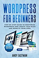 Wordpress for Beginners: Step-by-Step Guide to Mastering Wordpress and Create Your Blog and Website from Zero