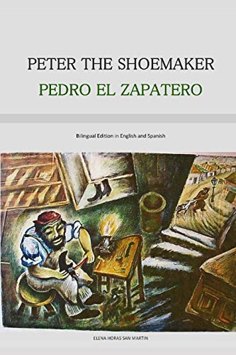 PETER THE SHOEMAKER - PEDRO EL ZAPATERO (Bilingual Edition in English and Spanish)