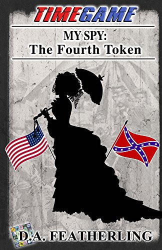 Book: My Spy - The Fourth Token (Time Game Book 4) by D. A. Featherling