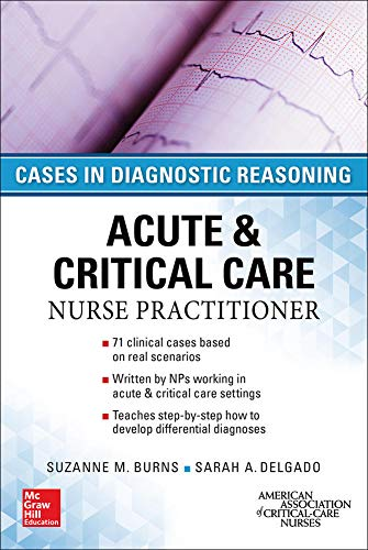 Compare Textbook Prices for ACUTE & CRITICAL CARE NURSE PRACTITIONER: CASES IN DIAGNOSTIC REASONING 1 Edition ISBN 9780071849548 by Burns, Suzanne,Delgado, Sarah
