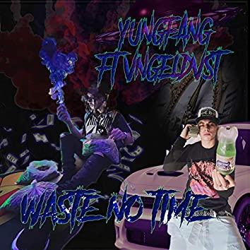 Waste No Time (feat. YungFang)
