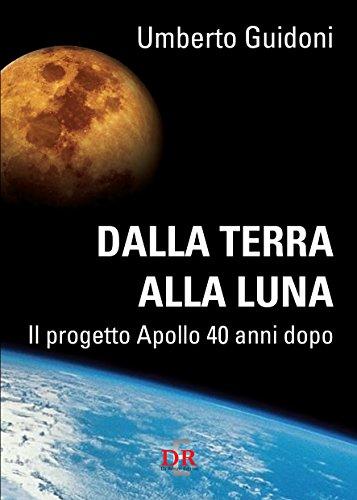 Dalla Terra alla Luna: Il progetto Apollo 40 anni dopo (Arcobaleno)