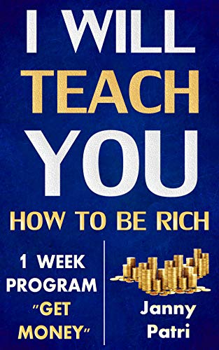 I Will Teach You: How To Be Rich: 1 Week Program Get Money (English Edition)