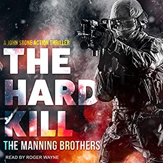 The Hard Kill     John Stone Action Thriller, Book 1              By:                                                                                                                                 Allen Manning,                                                                                        Brian Manning                               Narrated by:                                                                                                                                 Roger Wayne                      Length: 3 hrs and 20 mins     26 ratings     Overall 4.2