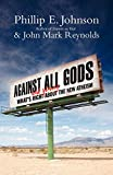 Against All Gods: What's Right and Wrong About the New Atheism