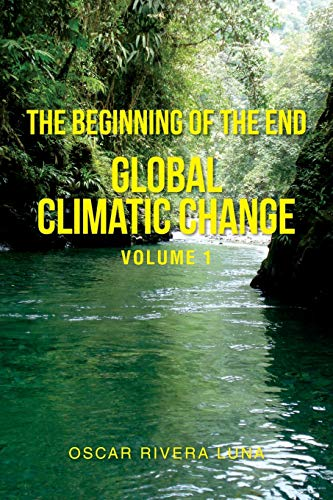 Compare Textbook Prices for The Beginning of the End: Global Climatic Change Volume 1  ISBN 9781950955220 by Luna, Oscar Rivera