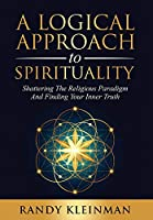 A Logical Approach to Spirituality: Shattering the Religious Paradigm and Finding Your Inner Truth