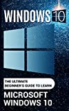 Windows 10: The Ultimate Beginner's Guide to Learn Microsoft Windows 10 (English Edition)
