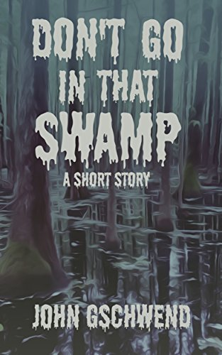 Don't Go In That Swamp: A Short Story