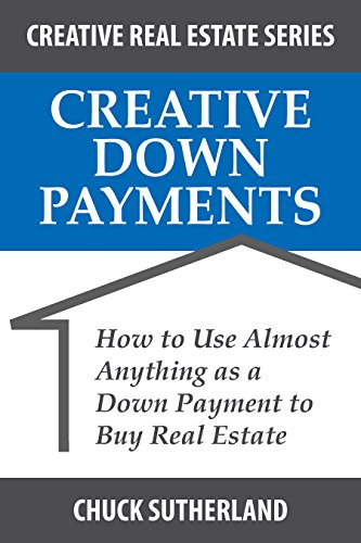 Real Estate Investing Books! - Creative Down Payments: How to Use Almost Anything as a Down Payment to Buy Real Estate (Creative Real Estate Series Book 2)