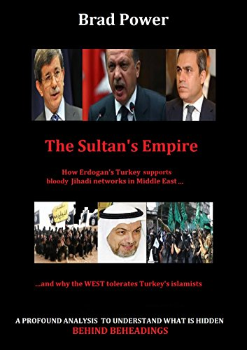 ISIS: The Sultan\'s Empire: The Sultan\'s Empire- How Erdogan supports jihadi networks in Middle East (English Edition)