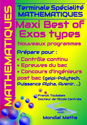 Terminale Spécialité Mathématiques MAXI BEST OF EXOS TYPES. Nouveaux programmes.: Prépare pour : Contrôle continu (Bac) Concours d'ingénieurs Post-Bac ... Puissance Alpha, Advance, Avenir...)