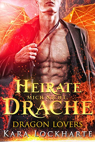 Heirate Mich Nicht, Drache (Dragon Lovers 1)