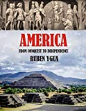 AMERICA: FROM CONQUEST TO INDEPENDENCE (English Edition)