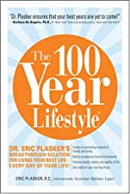 The 100 Year Lifestyle: Dr. Plasker's Breakthrough Solution for Living Your Best Life - Every Day of Your Life!;Start Adding Years to Your Life, and Life to Your Years
