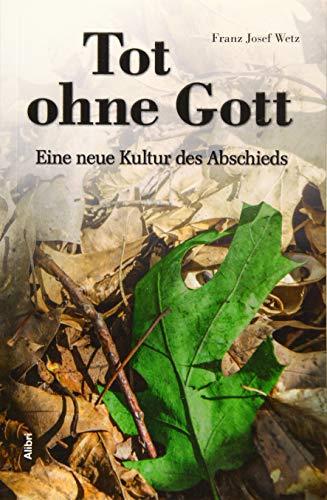 Tot ohne Gott: Eine neue Kultur des Abschieds