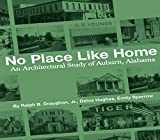 No Place Like Home: An Architectural Study of Auburn, Alabama―The First 150 Years