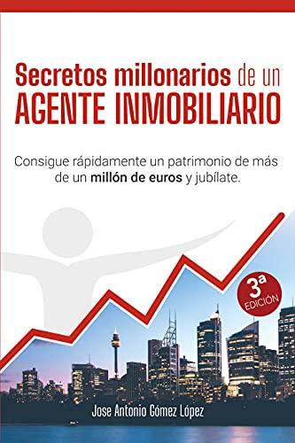 Secretos millonarios de un agente inmobiliario: Consigue rápidamente un patrimonio de más de un millón de euros y jubílate.