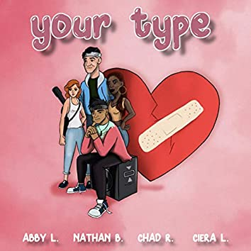 Your Type (feat. Ciera L, Nathan B & Abby L)