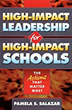 High-Impact Leadership for High-Impact Schools: The Actions That Matter Most