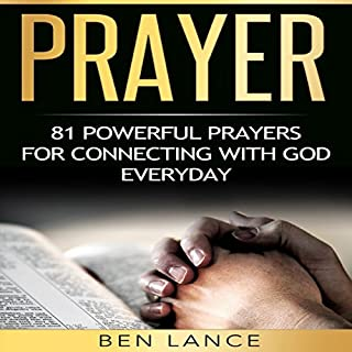 Prayer     81 Powerful Prayers for Connecting with God Every Day              By:                                                                                                                                 Ben Lance                               Narrated by:                                                                                                                                 Jim Cassidy                      Length: 1 hr and 33 mins     30 ratings     Overall 5.0