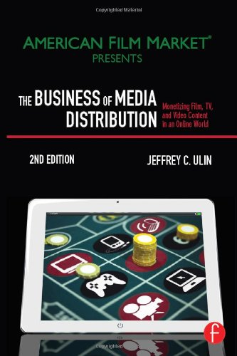 The Business of Media Distribution, Second Edition: Monetizing Film, TV and Video Content in an Online World (American Film Market Presents) -  Ulin, Jeff, Paperback
