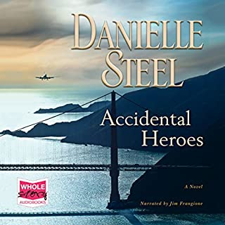 Accidental Heroes                   By:                                                                                                                                 Danielle Steel                               Narrated by:                                                                                                                                 Jim Frangione                      Length: 6 hrs and 55 mins     23 ratings     Overall 4.8