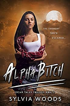 Alpha Bitch (Lycan Tales Trilogy Book 2) by [Sylvia Woods]