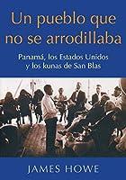 Un pueblo que no se arrodillaba: Panamá, los Estados Unidos y los kunas de San Blas