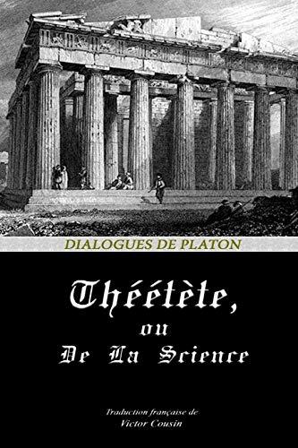 THÉÉTÈTE, OU DE LA SCIENCE (Dialogues de Platon, Band 1)