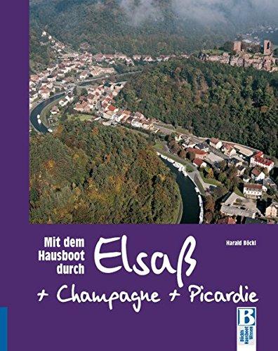 Preisvergleich Produktbild Mit dem Hausboot durch Elsass,  Champagne / Ardennen und Picardie: Von Straßburg über Lutzelbourg,  Arzviller und Reims nach Amiens,  Lille und Douai