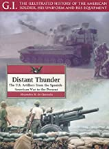Distant Thunder: The U.S. Artillery from the Spanish-American War to the Present (G.I.: The Illustrated History of the American Soldier, His Uniform & His Equipment Book 26) (English Edition)