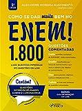 COMO SE DAR MUITO BEM NO ENEM ! 1.800 QUESTÕES COMENTADAS