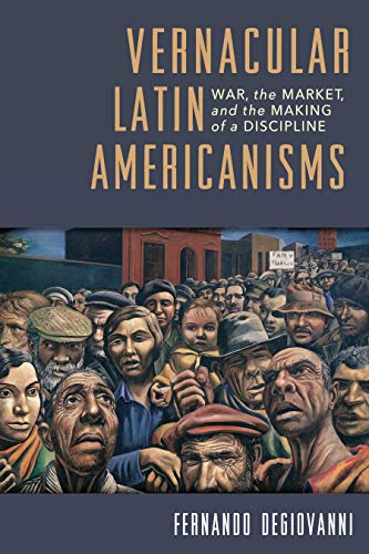 Vernacular Latin Americanisms: War, the Market, and the Making of a Discipline (Pitt Illuminations) (English Edition)