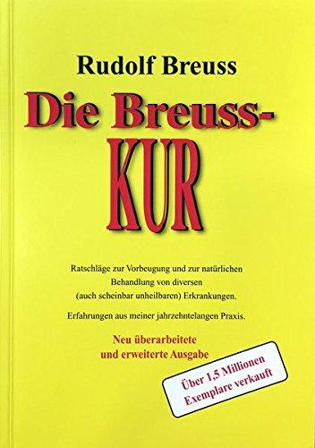 Die Breuss-Kur: Ratschläge zur Vorbeugung und zur Behandlung von diversen ( auch scheinbar unheilbaren) Erkrankungen