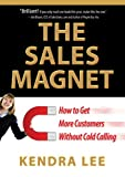 The Sales Magnet: How to Get More Customers Without Cold Calling (English Edition)