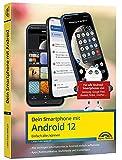 Dein Smartphone mit Android 12: Einfach alles können - die besten Tipps und Tricks: für alle Geräte Samsung, Xiaomi, Sony, HTC, LG u. v. m