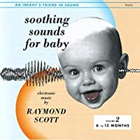Soothing Sounds For Baby, Volume 2: 6-12 Months by Raymond Scott