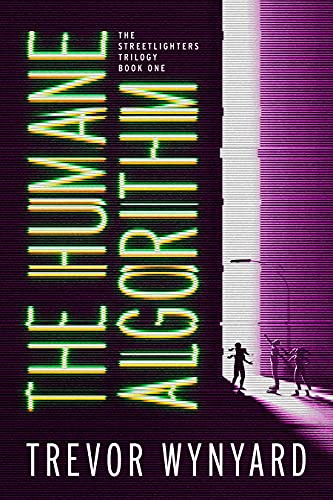 The Humane Algorithm (The Streetlighters Trilogy Book 1) by [Trevor Wynyard]