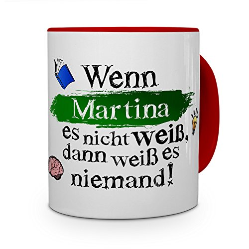 printplanet Tasse mit Namen Martina - Layout: Wenn Martina es Nicht weiß, dann weiß es niemand - Namenstasse, Kaffeebecher, Mug, Becher, Kaffee-Tasse - Farbe Rot